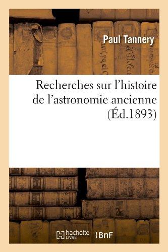 Recherches Sur L'Histoire de L'Astronomie Ancienne (Ed.1893) (Sciences) par Tannery P., Paul Tannery
