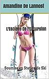 L'Esclave de l'Excursion (Femme Soumise, Hommes Dominants, Groupe, Humiliation, Bondage): Soumise en Station de Ski