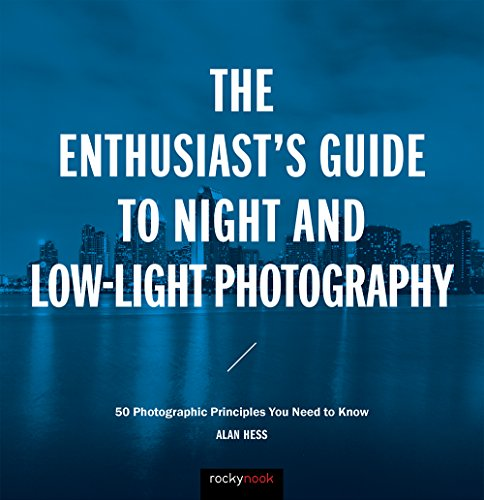 The Enthusiast's Guide to Night and Low-Light Photography: 50 Photographic Principles You Need to Know (English Edition)