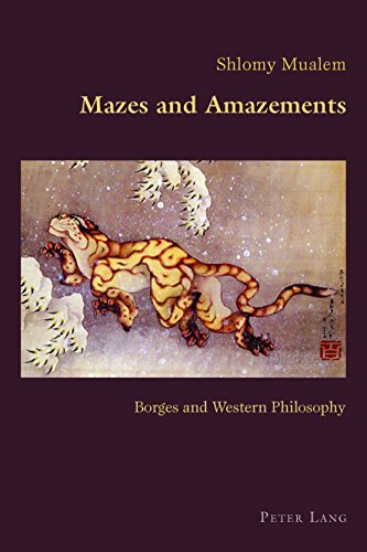 Mazes and Amazements: Borges and Western Philosophy (Hispanic Studies: Culture and Ideas Book 76) (English Edition)