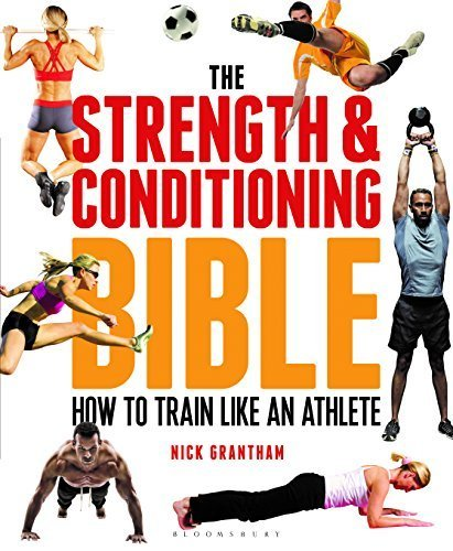 The Strength and Conditioning Bible: How to Train Like an Athlete by Nick Grantham (2015-11-10)