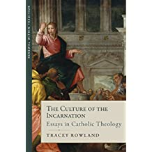 The Culture of the Incarnation: Essays in Catholic Theology