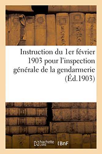 Instruction du 1er fvrier 1903 pour l'inspection gnrale de la gendarmerie