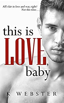 This is Love, Baby (War & Peace Book 2) by [Webster, K]
