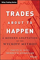 Trades About to Happen: A Modern Adaptation of the Wyckoff Method by David H. Weis (2013-04-22)