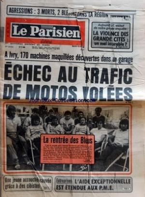 PARISIEN LIBERE (LE) [No 11480] du 18/08/1981 - AGRESSIONS - 3 MORTS 2 BLESSES - AUJOURD'HUI DEBUT DE NOTRE GRANDE ENQUETE - LA VIOLENCE DES GRANDES CITES - UN MAL INCURABLE - A IVRY 170 MACHINES MAQUILLEES DECOUVERTES DANS UN GARAGE - ECHEC AU TRAFIC DE MOTOS VOLEES - LA RENTREE DES BLEUS - UNE JEUNE ACCOUCHEE SAUVEE GRACE A DES CIBISTES - ENTREPRISES - L'AIDE EXCEPTIONNELLE EST ETENDUE AUX PME