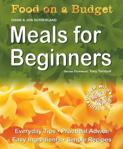 Food on a Budget: Meals For Beginners: Everyday Tips, Practical Advice, Easy Ingredients, Simple Recipes by Diane Sutherland (2009-04-15)