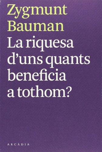 La Riquesa D'Uns Quants Beneficia A Tothom? por Zygmunt Bauman