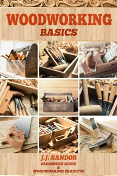 Woodworking Woodworking For Beginners Diy Project Plans Woodworking Book Learn Fast How To Start With Woodworking Projects Step By Step Woodworking Basics Amazon Co Uk Sandor J J 9781974545384 Books