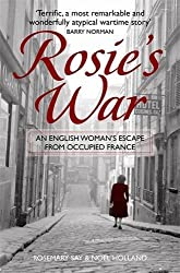 Rosie's War: An Englishwoman's Escape from Occupied France by Rosemary Say (2011-04-01)