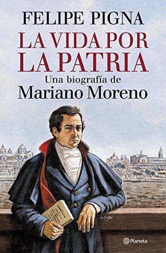 La vida por la patria eBook: Pigna, Felipe: Amazon.es: Tienda Kindle