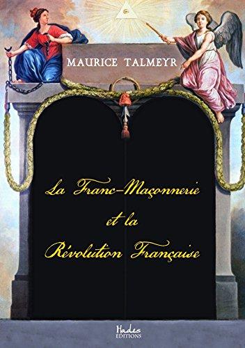 La franc-maçonnerie et la Révolution française par Maurice Talmeyr