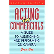 Acting in Commercials: A Guide to Auditioning and Performing on Camera (English Edition)