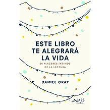 Este libro te alegrará la vida: 50 placeres íntimos de la lectura (Ariel)