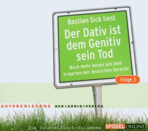 Der Dativ ist dem Genitiv sein Tod, Folge 3: Noch mehr aus dem Irrgarten der deutschen Sprache.