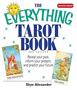 The Everything Tarot Book: Reveal Your Past, Inform Your Present, And Predict Your Future (Everything®) by [Alexander, Skye]