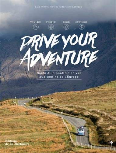 Drive Your Adventure- Guide d'un roadtrip en van aux confins de l'Europe par Elsa Frindik-pierret