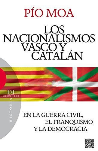Los nacionalismos vasco y catalán: En la guerra civil, el franquismo y la democracia de [Moa, Pío]