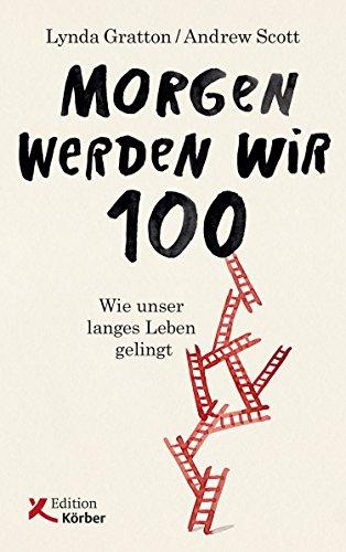 Morgen werden wir 100: Wie unser langes Leben gelingt