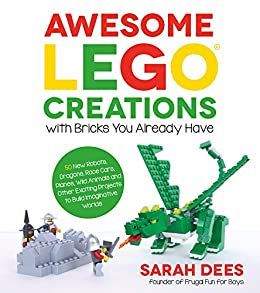Awesome LEGO Creations with Bricks You Already Have: 50 New Robots, Dragons, Race