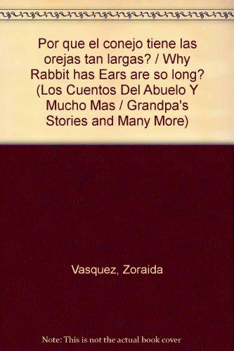 Por que el conejo tiene las orejas tan largas?/Why Rabbit has Ears are so long? (Los cuentos del abuelo y mucho mas/Grandpa's stories and many more) por Zoraida Vasquez