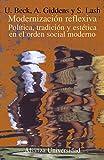 Modernización reflexiva: Política, tradición y estética en el orden social moderno (Alianza Universidad (Au))