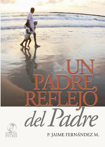 Un Padre reflejo del Padre por Jaime Fernández Montero
