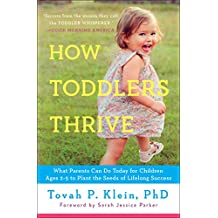 How Toddlers Thrive: What Parents Can Do Today for Children Ages 2-5 to Plant the Seeds of Lifelong Success (English Edition)