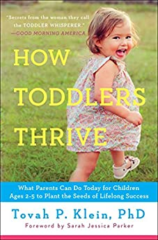 How Toddlers Thrive: What Parents Can Do Today for Children Ages 2-5 to Plant the Seeds of Lifelong Success (English Edition) par [Klein, Tovah P]