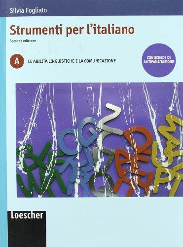 Strumenti per l'italiano. Vol. A: Le abilità linguistiche e la comunicazione. Per le Scuole superiori. Con espansione online