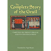 The Complete Story of the Grail: Chrétien de Troyes' Perceval and its continuations (Arthurian Studies)