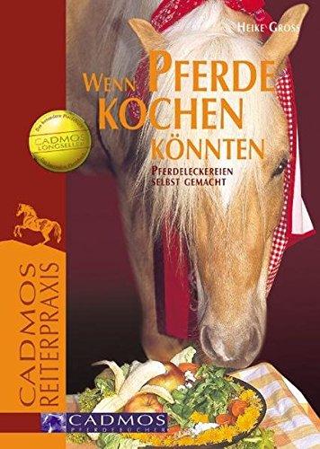 Wenn Pferde kochen könnten: Pferdeleckereien selbst gemacht (Cadmos Reiterpraxis)