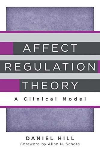 Affect Regulation Theory: A Clinical Model (Norton Series on Interpersonal Neurobiology)