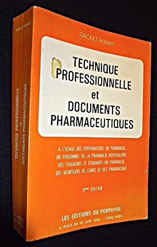 Technique professionnelle et documents pharmaceutiques, à l'usage des préparateurs en pharmacie, du personnel de la pharmacie hospitalière, des stagiaires et étudiants en pharmacie, des moniteurs de cours et des pharmaciens