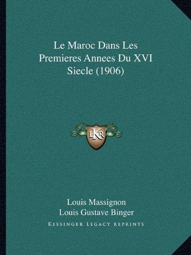 Le Maroc Dans Les Premieres Annees Du XVI Siecle (1906) por Louis Massignon