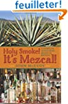 Holy Smoke!  It's Mezcal!: A Complete...