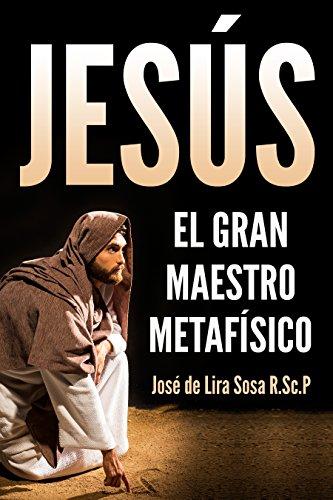 Jesús: El Gran Maestro Metafísico por José De Lira Sosa