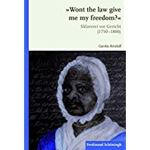 »Wont the law give me my freedom?«. Sklaverei vor Gericht (1750-1800)