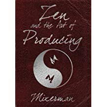 Zen and the Art of Producing by Mixerman (2012-07-01)