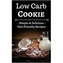 Low Carb Cookie Cookbook: Simple, Delicious, and Diet Friendly Low Carb Cookie Recipes (English Edition)