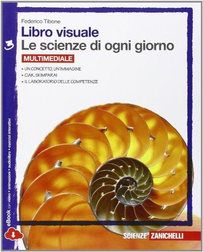 Libro visuale le scienze di ogni giorno. Con laboratorio delle competenze. Con e-book. Per la scuola Secondaria I grado: 3