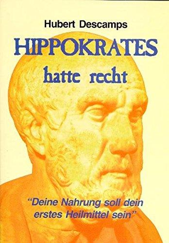 Hippokrates-diät (Hippokrates hatte recht. 'Deine Nahrung soll dein erstes Heilmittel sein')
