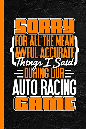 Sorry For All The Mean Awful Accurate Things I Said During Our Auto Racing Game: Notebook & Journal Or Diary, Wide Ruled Paper (120 Pages, 6x9