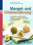 Mangel- und Unterernährung: Strategien und Rezepte: Wieder zu Kräften kommen und zunehmen
