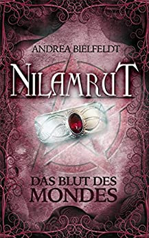 Nilamrut - Band 2 der Nilamrut - Saga (Fantasy | Mystery): Das Blut des Mondes (German Edition) by [Bielfeldt, Andrea]