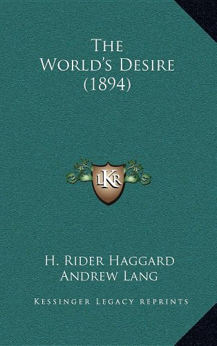 The World's Desire (1894)                 by  H. Rider Haggard