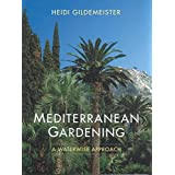 [(Mediterranean Gardening : A Waterwise Approach)] [By (author) Heidi Gildemeister] published on (January, 2003)