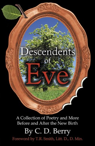 Descendents of Eve: A Collection of Poetry and More Before and After the New Birth