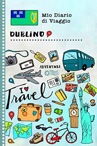 Dublino Diario di Viaggio: Libro Interattivo Per Bambini per Scrivere, Disegnare, Ricordi, Quaderno da Disegno, Giornalino, Agenda Avventure - Attività per Viaggi e Vacanze Viaggiatore