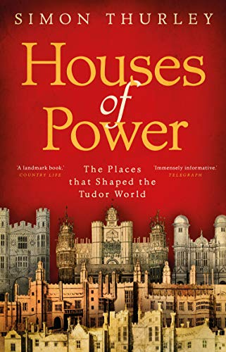 Houses of Power: The Places that Shaped the Tudor